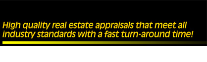 High quality real estate appraisals that meet all industry standards with a fast turn-around time!